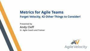 Understanding Agile Team Metrics:  Measure Many Things
